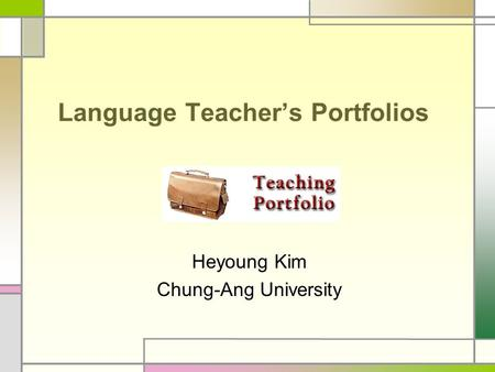 Language Teacher's Portfolios Heyoung Kim Chung-Ang University.