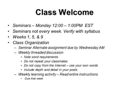 Class Welcome Seminars – Monday 12:00 – 1:00PM EST Seminars not every week. Verify with syllabus Weeks 1, 5, & 9 Class Organization –Seminar Alternate.