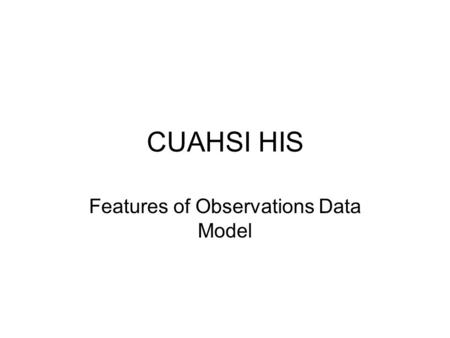 CUAHSI HIS Features of Observations Data Model. NWIS ArcGIS Excel NCAR Trends NAWQA Storet NCDC Ameriflux Matlab AccessSAS Fortran Visual Basic C/C++
