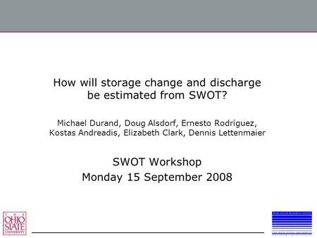 How will storage change and discharge be estimated from SWOT? Michael Durand, Doug Alsdorf, Ernesto Rodríguez, Kostas Andreadis, Elizabeth Clark, Dennis.