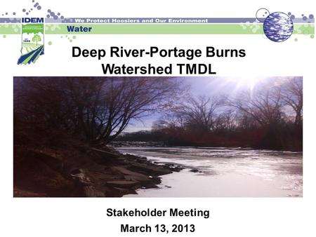 Deep River-Portage Burns Watershed TMDL Stakeholder Meeting March 13, 2013.