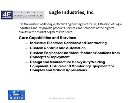 It is the mission of 4E-Eagle Electric Engineering Enterprise, A Division of Eagle Industries, Inc. to provide products, services and solutions of the.