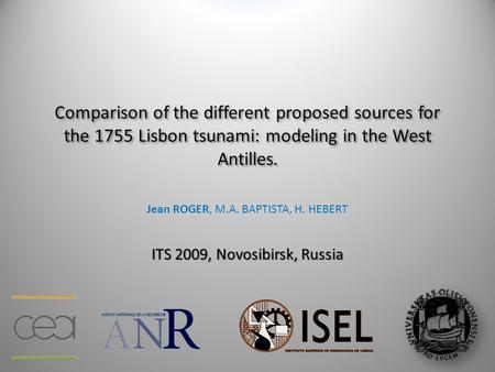 Comparison of the different proposed sources for the 1755 Lisbon tsunami: modeling in the West Antilles. Jean ROGER, M.A. BAPTISTA, H. HEBERT ITS 2009,