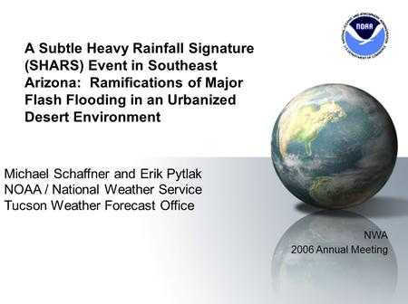 A Subtle Heavy Rainfall Signature (SHARS) Event in Southeast Arizona: Ramifications of Major Flash Flooding in an Urbanized Desert Environment Michael.