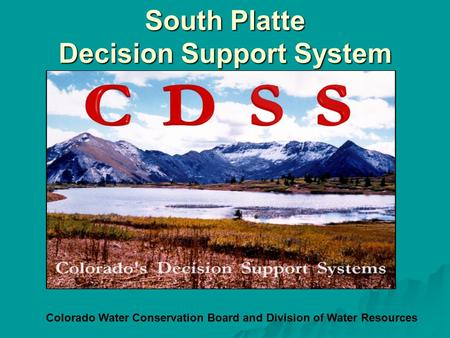 South Platte Decision Support System Colorado Water Conservation Board and Division of Water Resources.