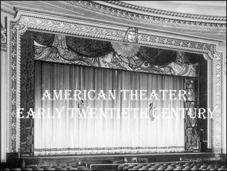 American Theater: Early Twentieth Century. Pre-Twentieth Century Most American plays of the 18 th and 19 th Centuries strongly reflected British influence.