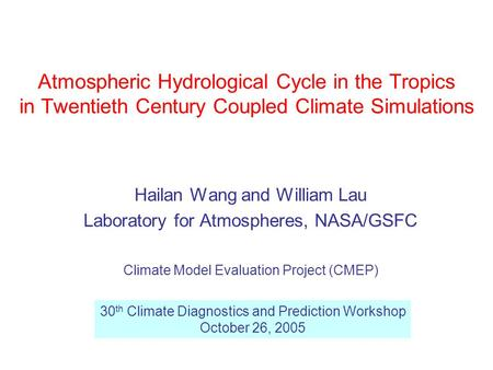 Atmospheric Hydrological Cycle in the Tropics in Twentieth Century Coupled Climate Simulations Hailan Wang and William Lau Laboratory for Atmospheres,