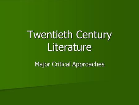 Twentieth Century Literature Major Critical Approaches.