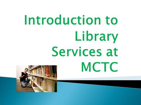 Introduction to Library Services at MCTC.  As an MCTC student you have access to a variety of library resources.  For the 2010-2011 school year, you.