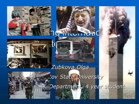 Defining international terrorism Zubkova Olga Saratov State University Sociological Department, 4 year student.
