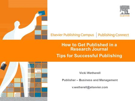 How to Get Published in a Research Journal Tips for Successful Publishing Vicki Wetherell Publisher – Business and Management