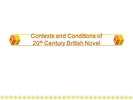 Contexts and Conditions of 20 th Century British Novel.