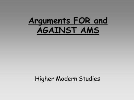Arguments FOR and AGAINST AMS Higher Modern Studies.