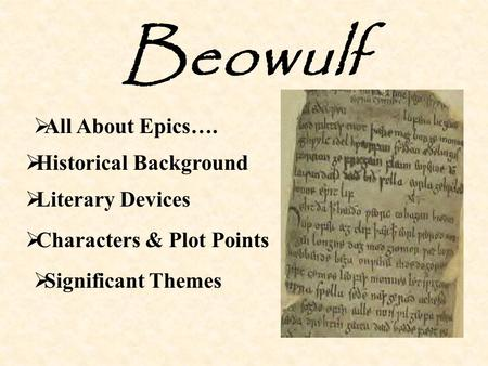  Historical Background  Literary Devices  All About Epics…. Beowulf  Characters & Plot Points  Significant Themes.