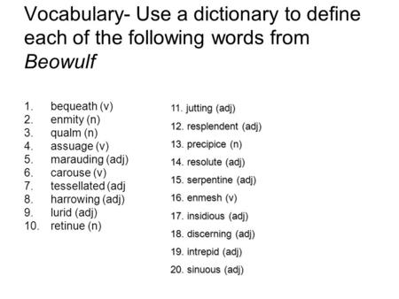 Vocabulary- Use a dictionary to define each of the following words from Beowulf 1.bequeath (v) 2.enmity (n) 3.qualm (n) 4.assuage (v) 5.marauding (adj)