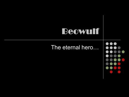 Beowulf The eternal hero…. Language Originally written in Old English Translated to English Our version is a translation of that in modern English.