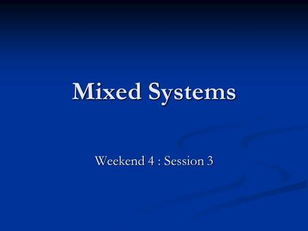 Mixed Systems Weekend 4 : Session 3. Mixed Systems Mix different formula at different stages of the seat allocation process Austria Mix different formula.