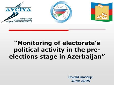 "Social survey: June 2005 ""Monitoring of electorate's political activity in the pre- elections stage in Azerbaijan"""