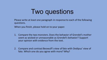 Two questions Please write at least one paragraph in response to each of the following questions. When you finish, please hold on to your paper. 1.Compare.