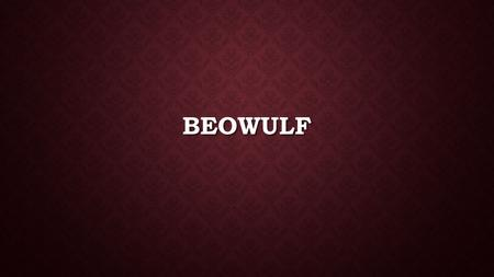 BEOWULF. THEMES The importance of establishing identity The importance of establishing identity Tensions between the heroic code and other value systems.