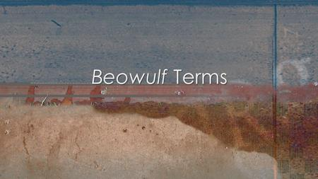 "Beowulf Terms. ""An epic is a long narrative poem that celebrates a hero's deeds. The earliest epic tales survived for centuries as oral traditions before."
