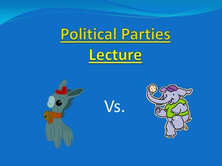 Vs.. Why Political Parties? -Provide a label (party identification) -Organization, recruiting, campaigning of politicians -Set of leaders to organize.