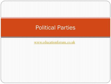 Www.educationforum.co.uk Political Parties. Origins of Today's Political Parties In 18 th and early 19 th century England parties were loose groupings.