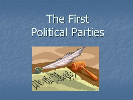The First Political Parties. Political Party A political party is a group of people who want to control government through winning of elections and holding.