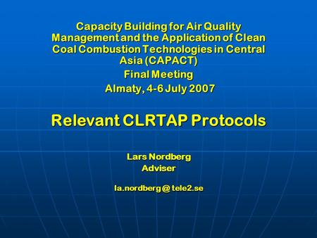 Capacity Building for Air Quality Management and the Application of Clean Coal Combustion Technologies in Central Asia (CAPACT) Final Meeting Almaty, 4-6.