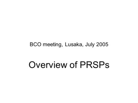 BCO meeting, Lusaka, July 2005 Overview of PRSPs.