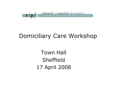 Town Hall Sheffield 17 April 2008 Domiciliary Care Workshop.