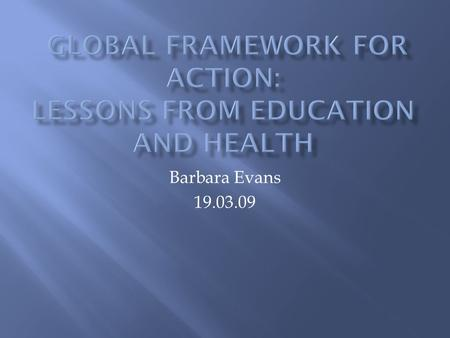 Barbara Evans 19.03.09.  Which initiatives ?  Key features and aims  Concerns and unintended consequences  Emerging lessons for GF4A.