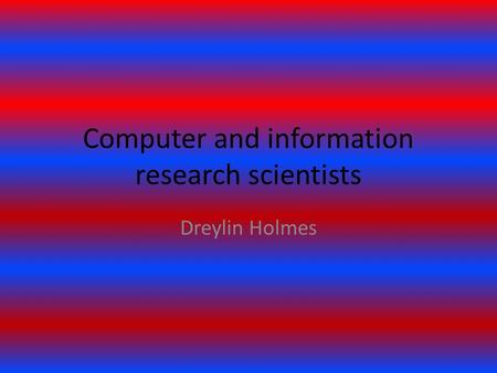 Computer and information research scientists Dreylin Holmes.