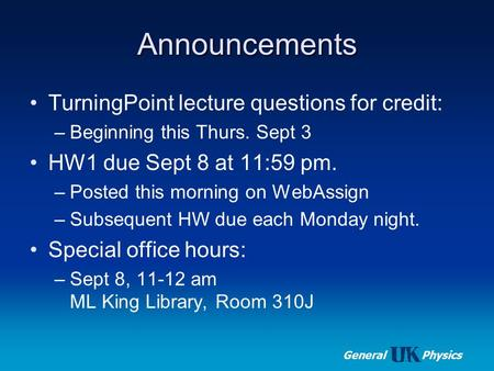 Medical Physics General Physics Announcements TurningPoint lecture questions for credit: –Beginning this Thurs. Sept 3 HW1 due Sept 8 at 11:59 pm. –Posted.