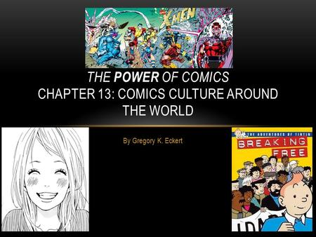 By Gregory K. Eckert THE POWER OF COMICS CHAPTER 13: COMICS CULTURE AROUND THE WORLD.