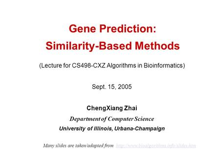 Gene Prediction: Similarity-Based Methods (Lecture for CS498-CXZ Algorithms in Bioinformatics) Sept. 15, 2005 ChengXiang Zhai Department of Computer Science.