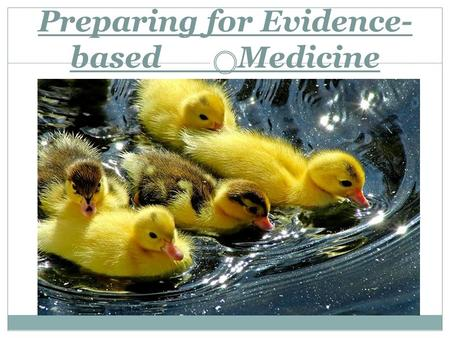 Preparing for Evidence- based Medicine Masoud Rahimian.
