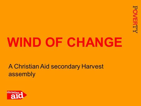 1 A Christian Aid secondary Harvest assembly WIND OF CHANGE.
