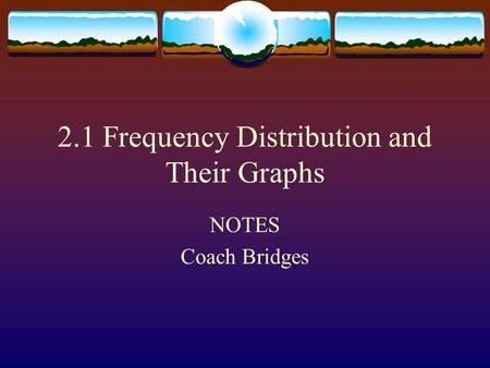 2.1 Frequency Distribution and Their Graphs NOTES Coach Bridges.