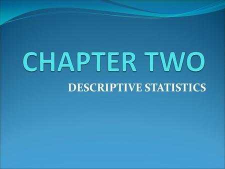DESCRIPTIVE STATISTICS. Frequency Distributions and Their Graphs.