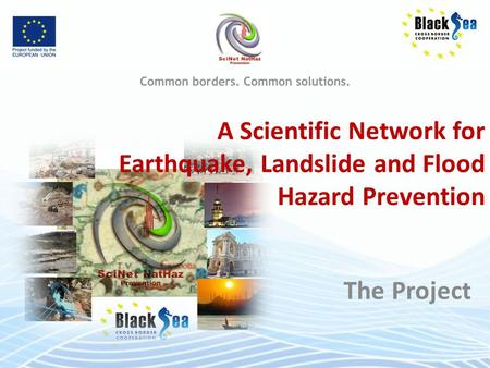 A Scientific Network for Earthquake, Landslide and Flood Hazard Prevention The Project.