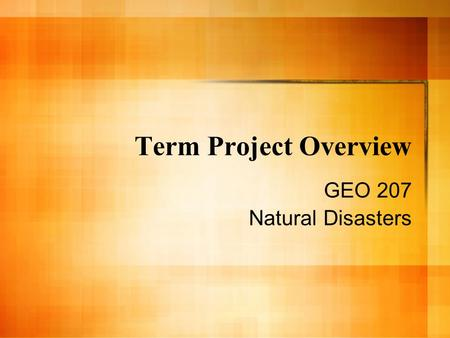 Term Project Overview GEO 207 Natural Disasters. Introduction Description of the hazard and area you are discussing. The area should be a community (town,