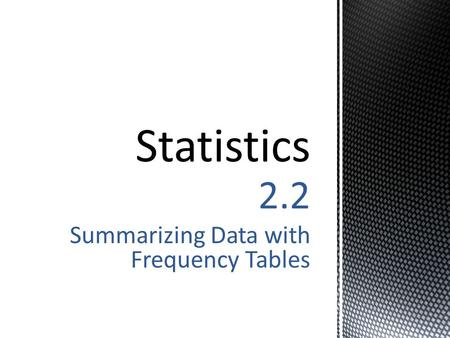 2.2 Summarizing Data with Frequency Tables.  Frequency Table – lists categories of scores, along with counts of the number of scores that fall into each.