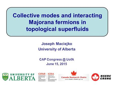 Collective modes and interacting Majorana fermions in topological superfluids Joseph Maciejko University of Alberta CAP UofA June 15, 2015.