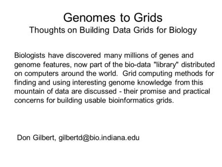 Genomes to Grids Thoughts on Building Data Grids for Biology Biologists have discovered many millions of genes and genome features, now part of the bio-data.