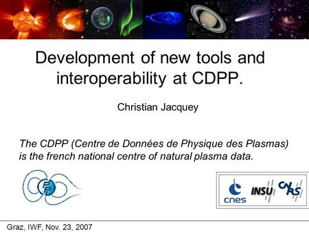 The CDPP (Centre de Données de Physique des Plasmas) is the french national centre of natural plasma data. Development of new tools and interoperability.