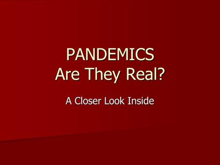 PANDEMICS Are They Real? A Closer Look Inside. CHILDHOOD OBESITY The new pandemic that is facing our nation! The new pandemic that is facing our nation!