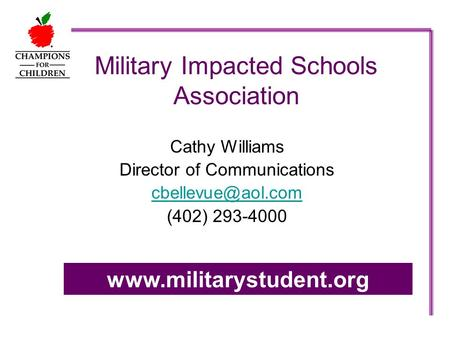Military Impacted Schools Association Cathy Williams Director of Communications (402) 293-4000