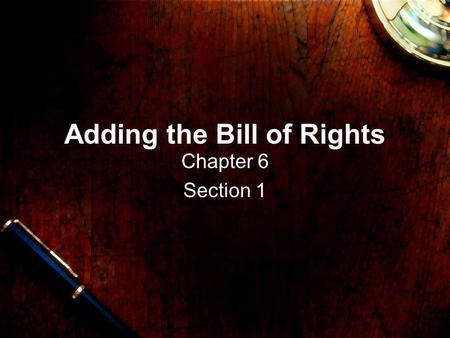 Adding the Bill of Rights Chapter 6 Section 1. Introduction Define Bill of Rights. Many of the Framers thought that the Bill of Rights were not necessary.