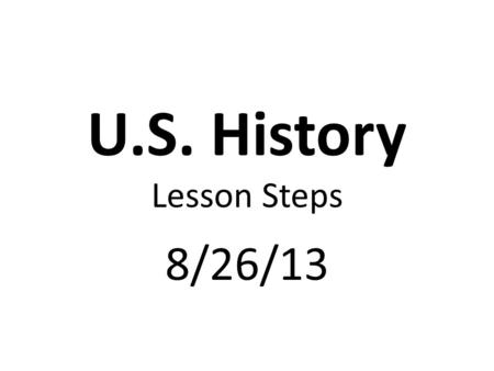 U.S. History Lesson Steps 8/26/13. USA Test Prep. Warm-up & U.S. History Benchmark #1 Flash Card Review.